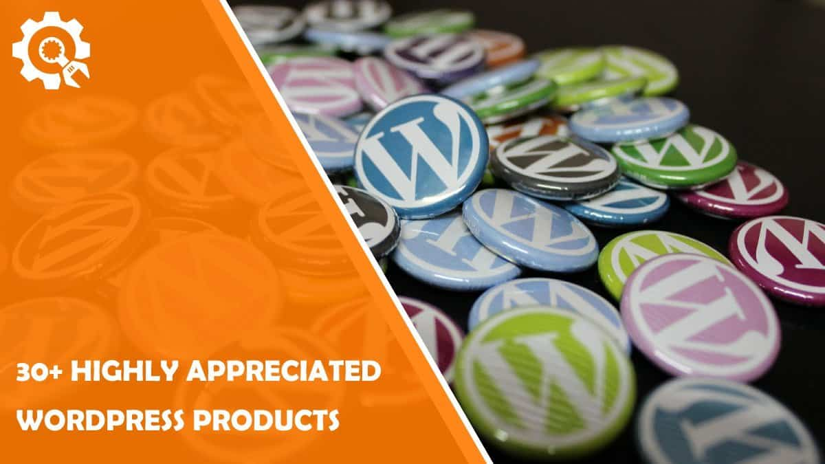 Read 30+ Highly Appreciated WordPress Products