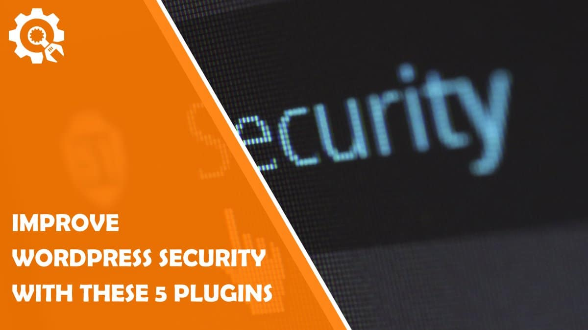 Read Improve The Security of Your WP Site With These 5 Plugins