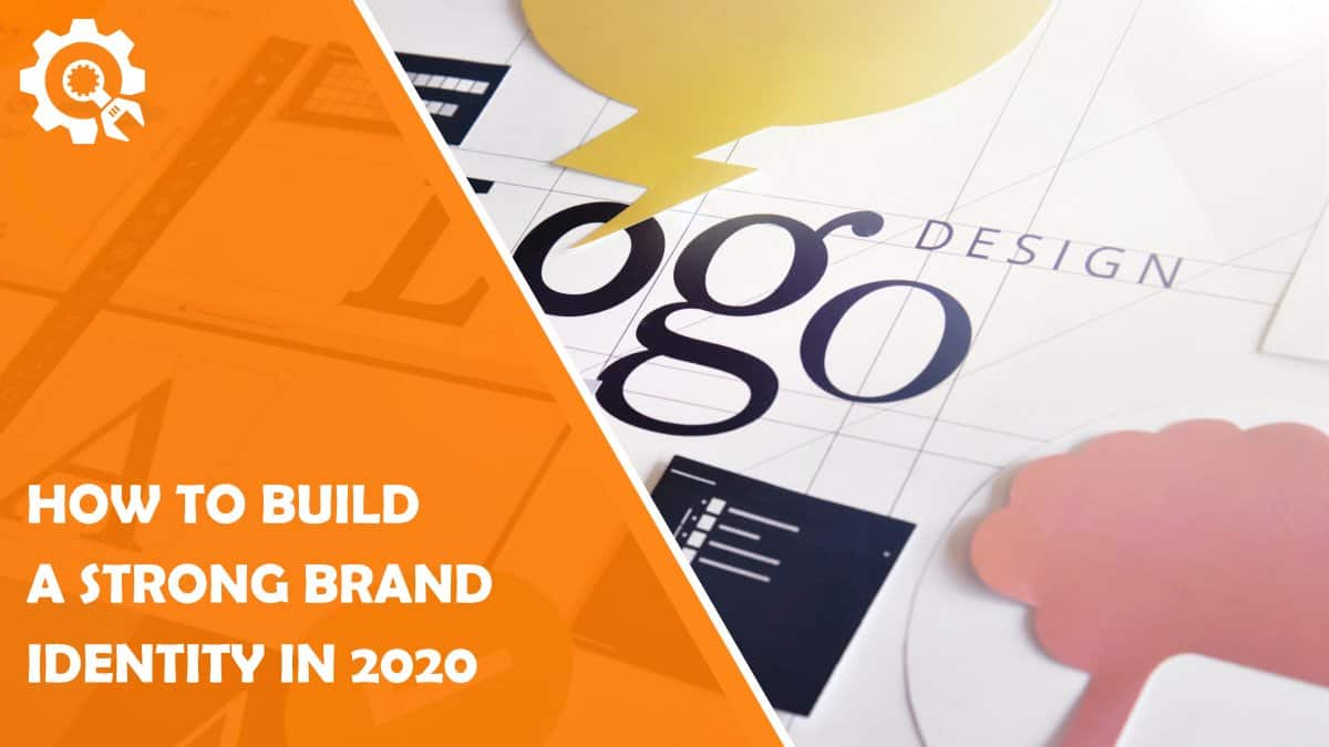 Read How to Build a Strong Brand Identity in 2020
