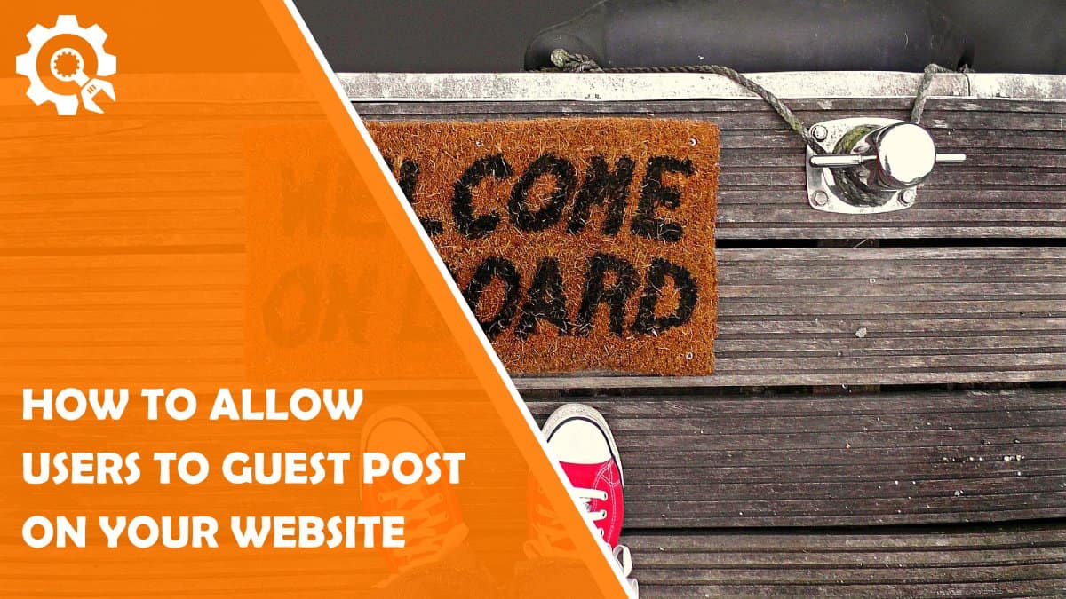 Read How to Allow Users to Guest Post on Your Website