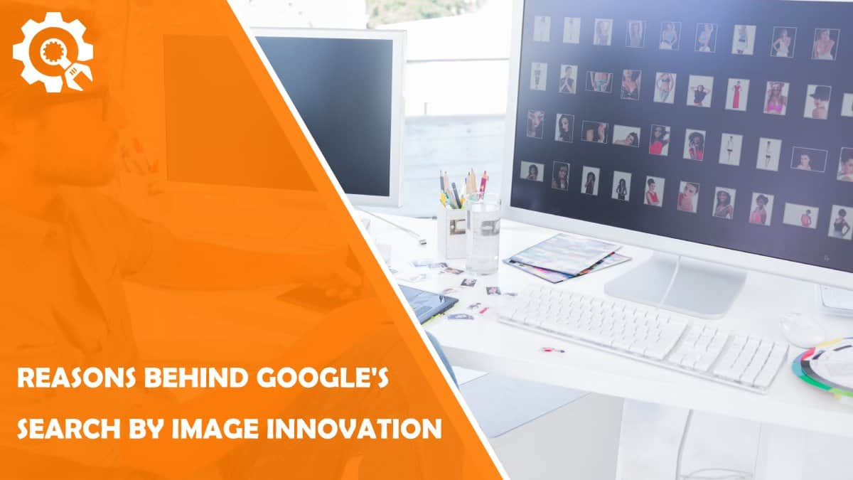Read Top Reasons Behind Google's Search by Image Innovation