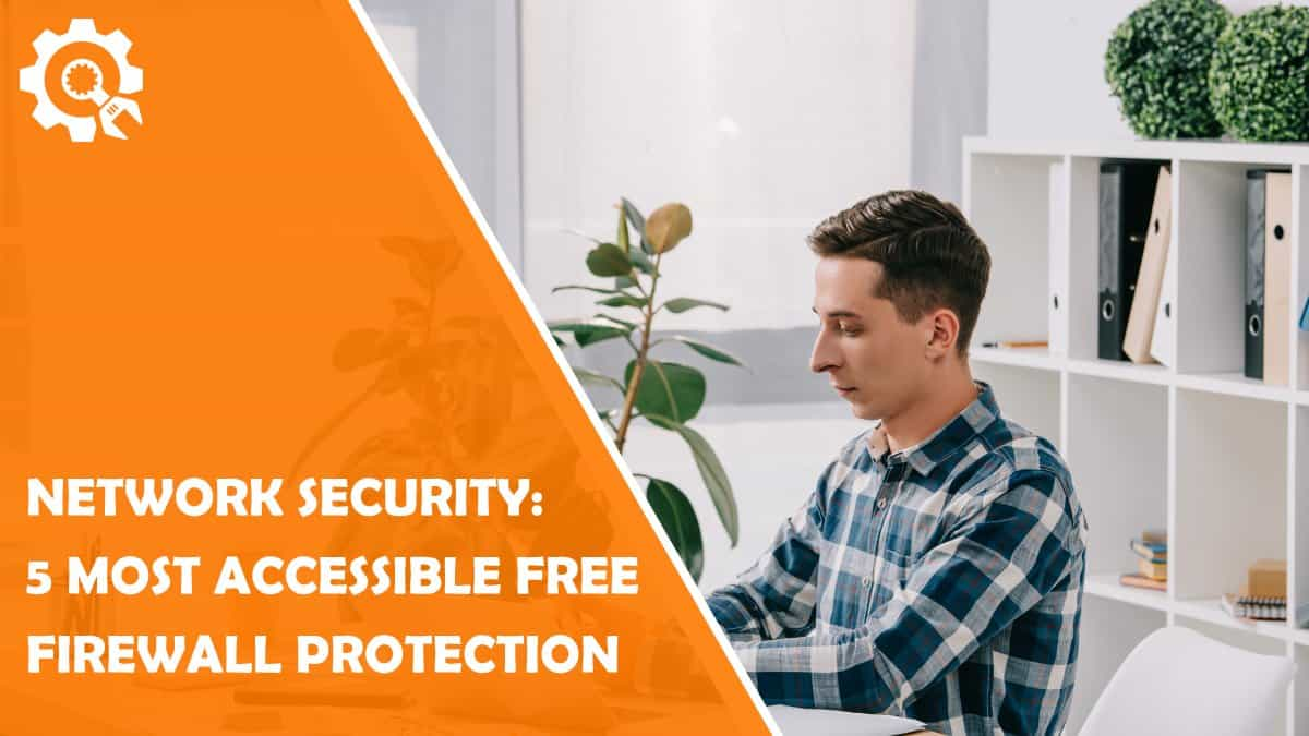 Read Network Security: 5 Most Accessible Free Firewall Protection
