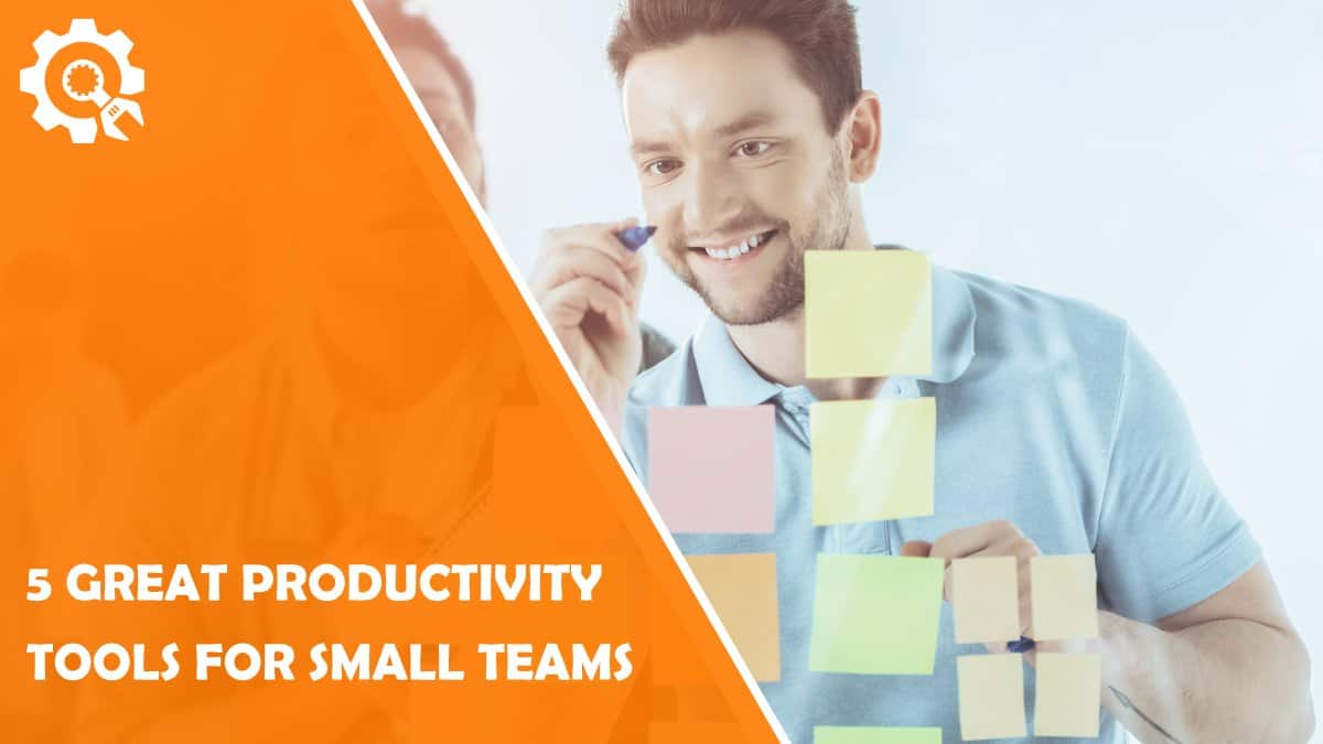 Read 5 Great Productivity Tools for Small Teams