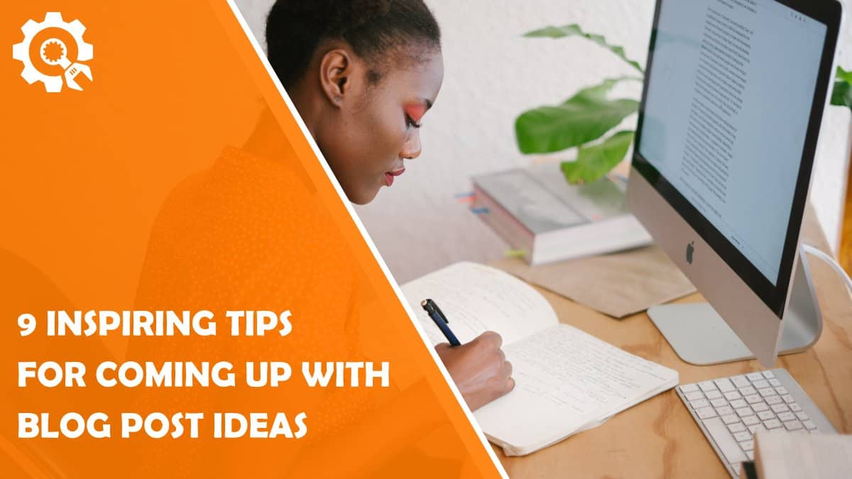 Read 9 Inspiring Tips for Coming Up With Blog Post Ideas