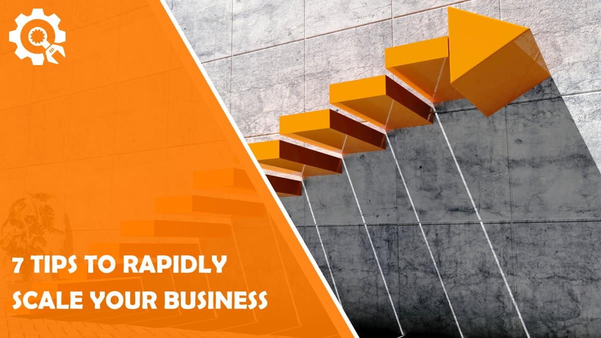 Read 7 Tips to Help You Rapidly Scale Your Business