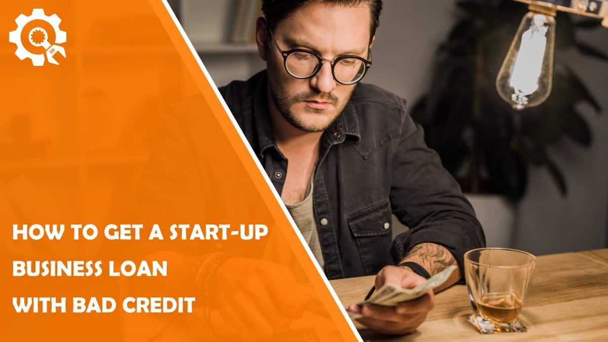 Read How to Get a Start-up Business Loan with Bad Credit