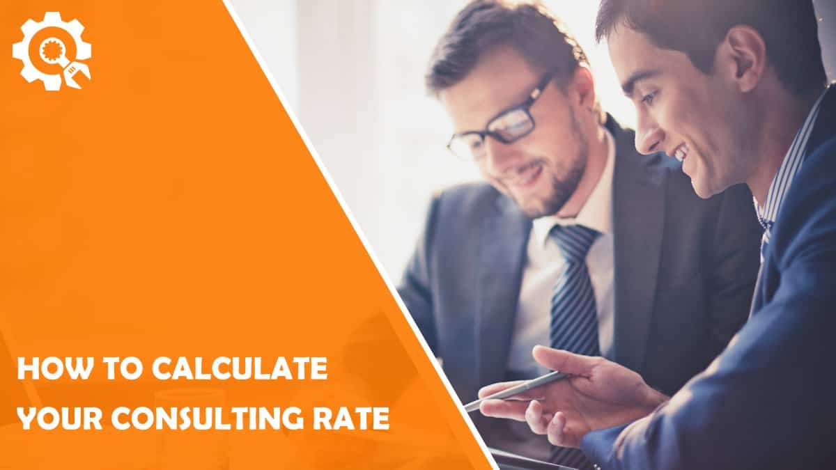 Read How to Calculate Your Consulting Rate