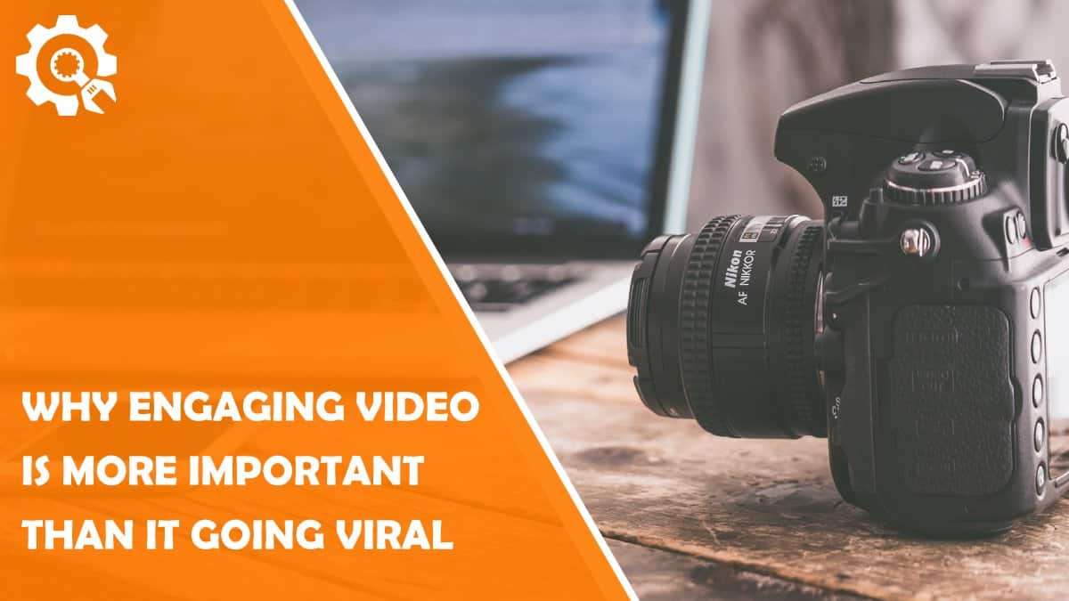 """Read Why Creating Engaging Video Content is More Important Than """"Going Viral"""""""