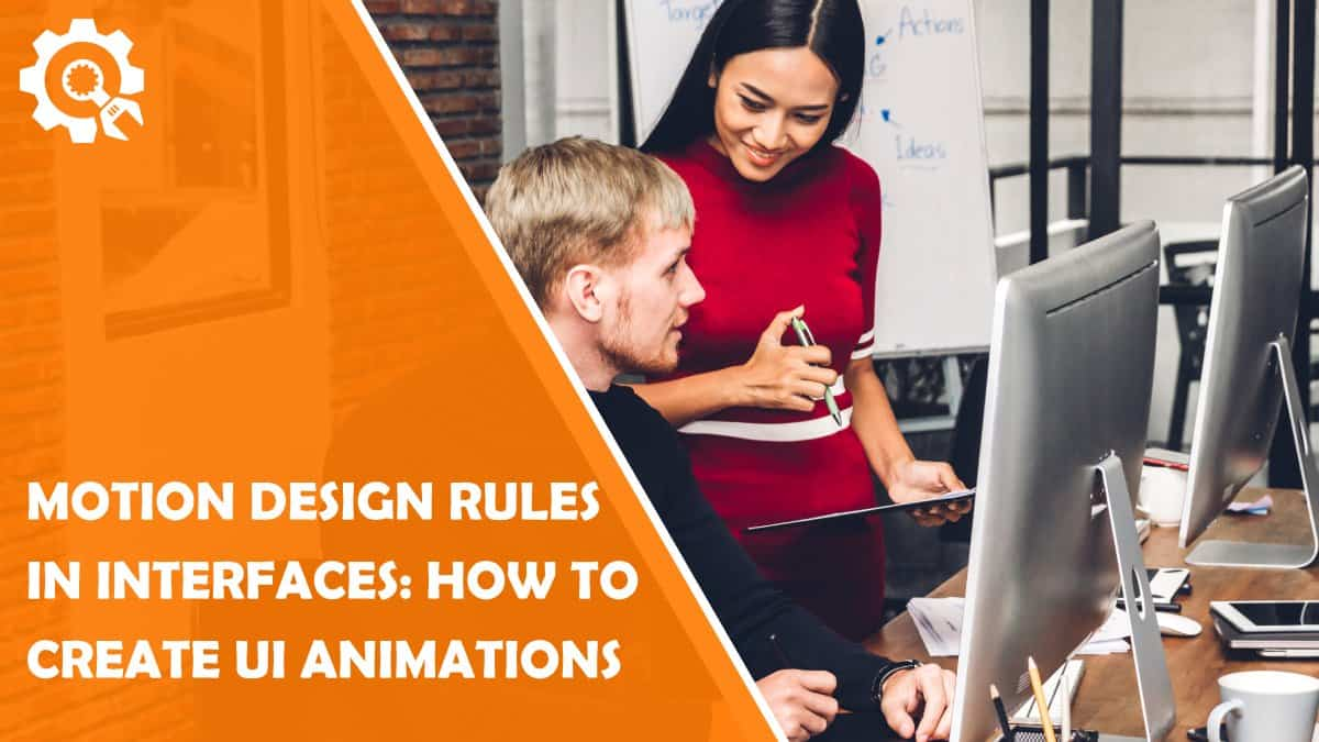 Read Top 6 of Motion Design Rules In Interfaces: Practical Tips For Creating Thoughtful UI Animations