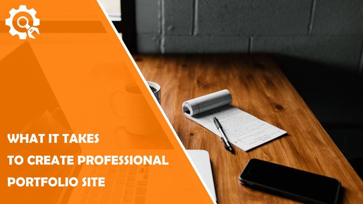 Read What it Takes to Create a Professional Portfolio Site