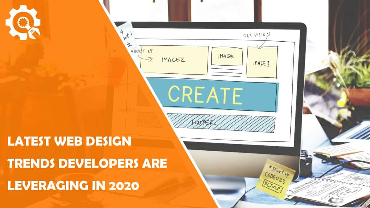 Read The Latest Web Design Trends That Developers Are Leveraging in 2020