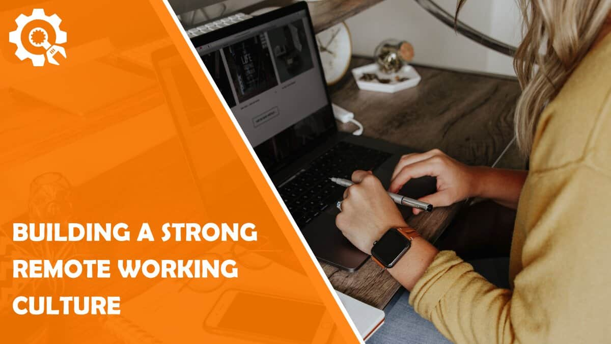 Read 3 Key Tips for Building a Strong Remote Working Culture