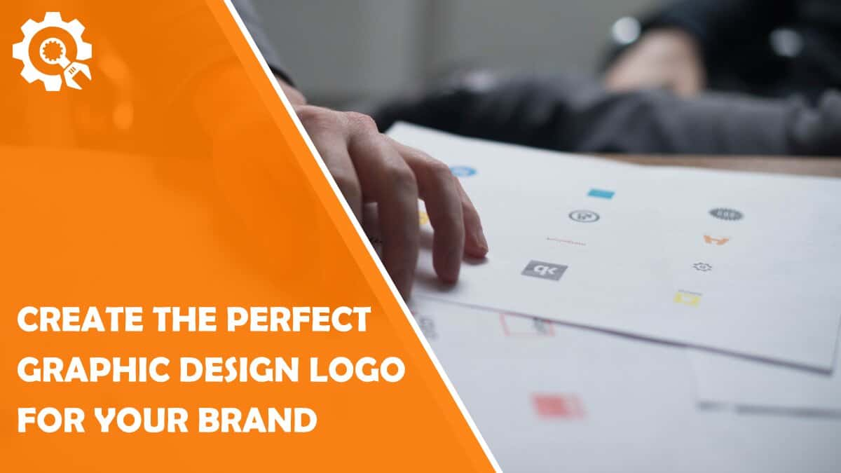 Read How to Create the Perfect Graphic Design Logo for Your Brand