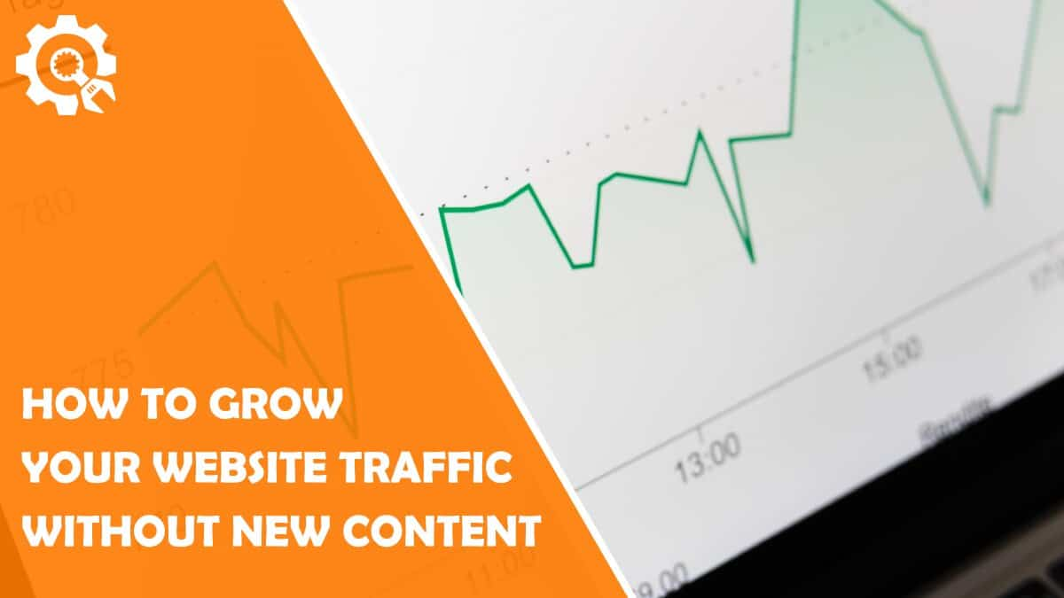 Read How to Grow Your Website Traffic Without New Content