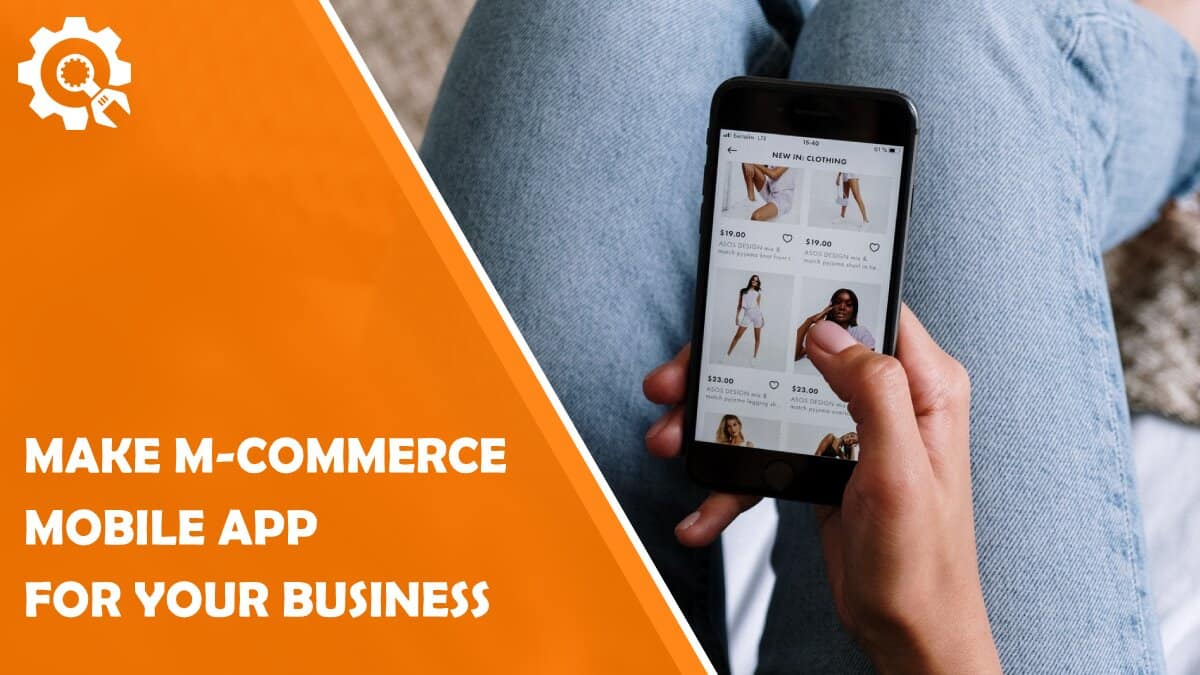 Read How to Make an M-Commerce Mobile App for Your Business