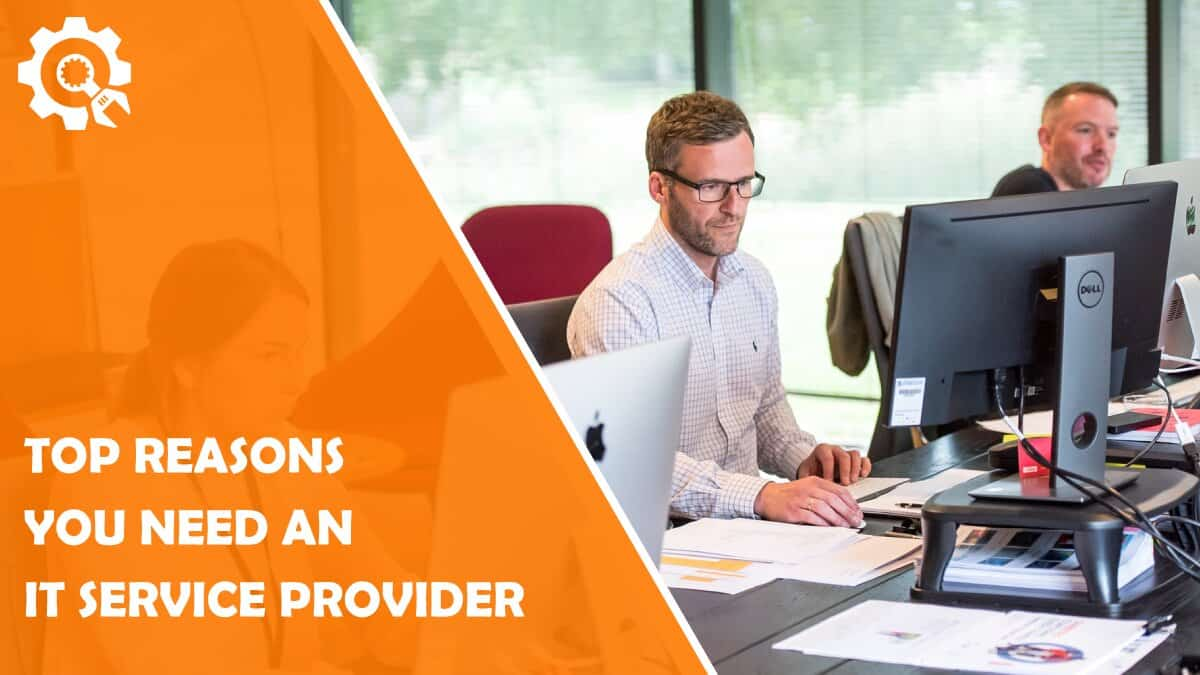 Read Top 5 Reasons You Need an IT Service Provider