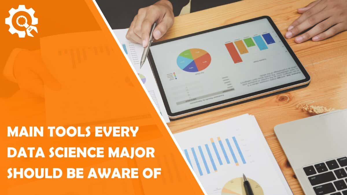 Read 6 Main Tools Every Data Science Major Should Be Aware Of