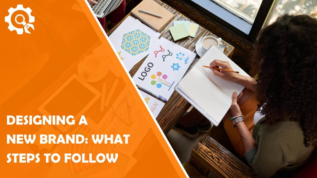 Read Designing a New Brand: What Steps Should You Follow