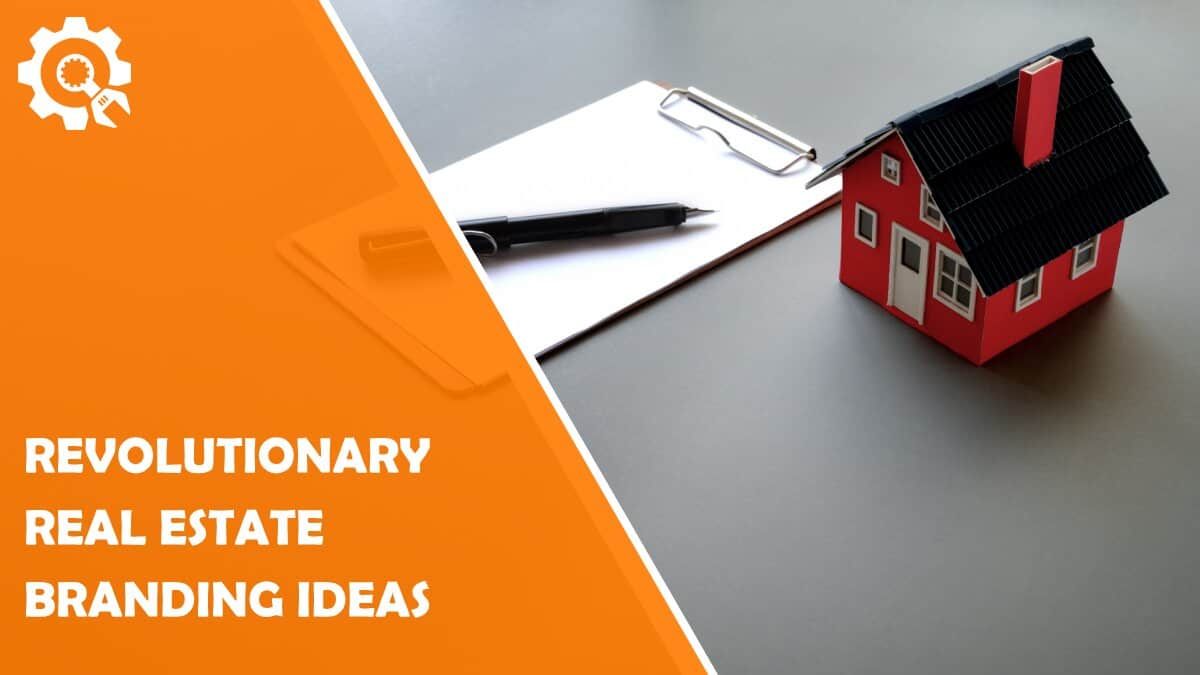 Read 7 Revolutionary Real Estate Branding Ideas for Success