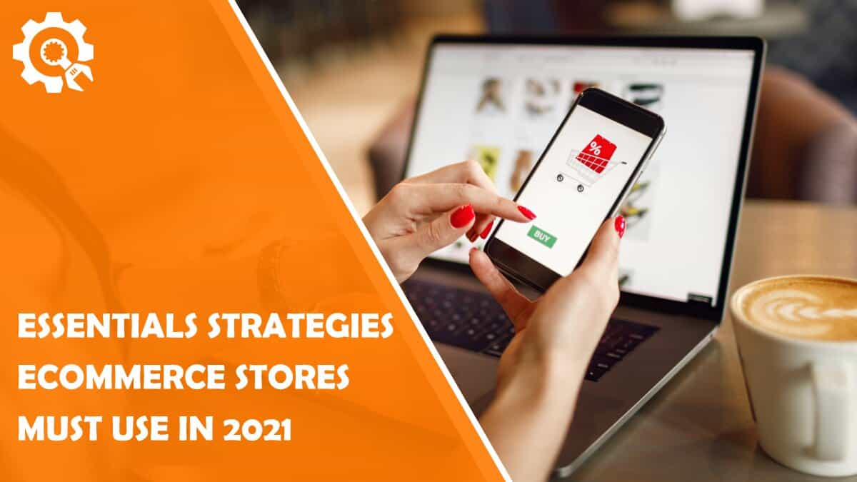 Read 4 Essentials Strategies eCommerce Stores Must Use in 2021