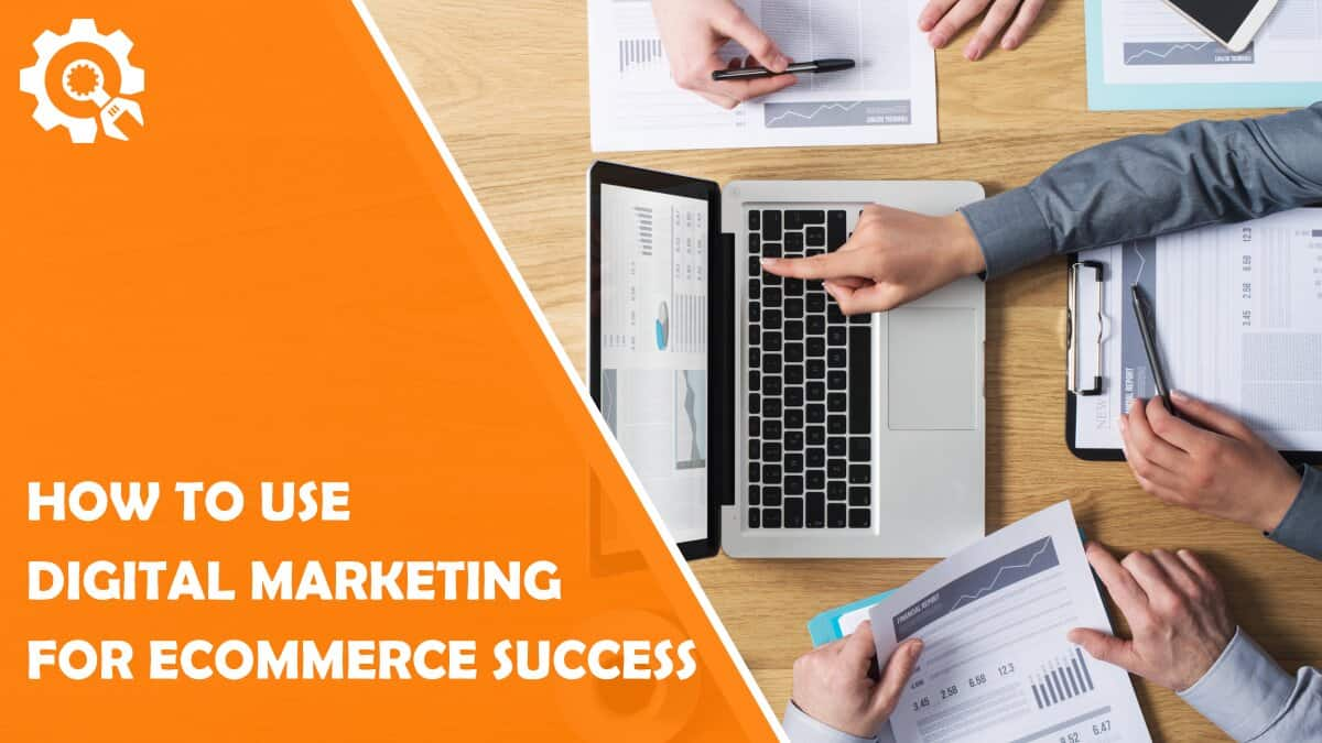 Read How to Use Digital Marketing for eCommerce Success