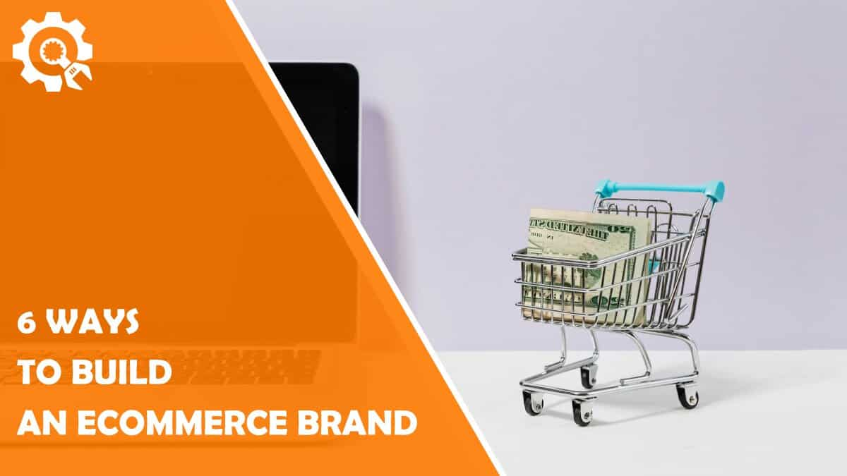 Read 6 Ways to Build an eCommerce Brand
