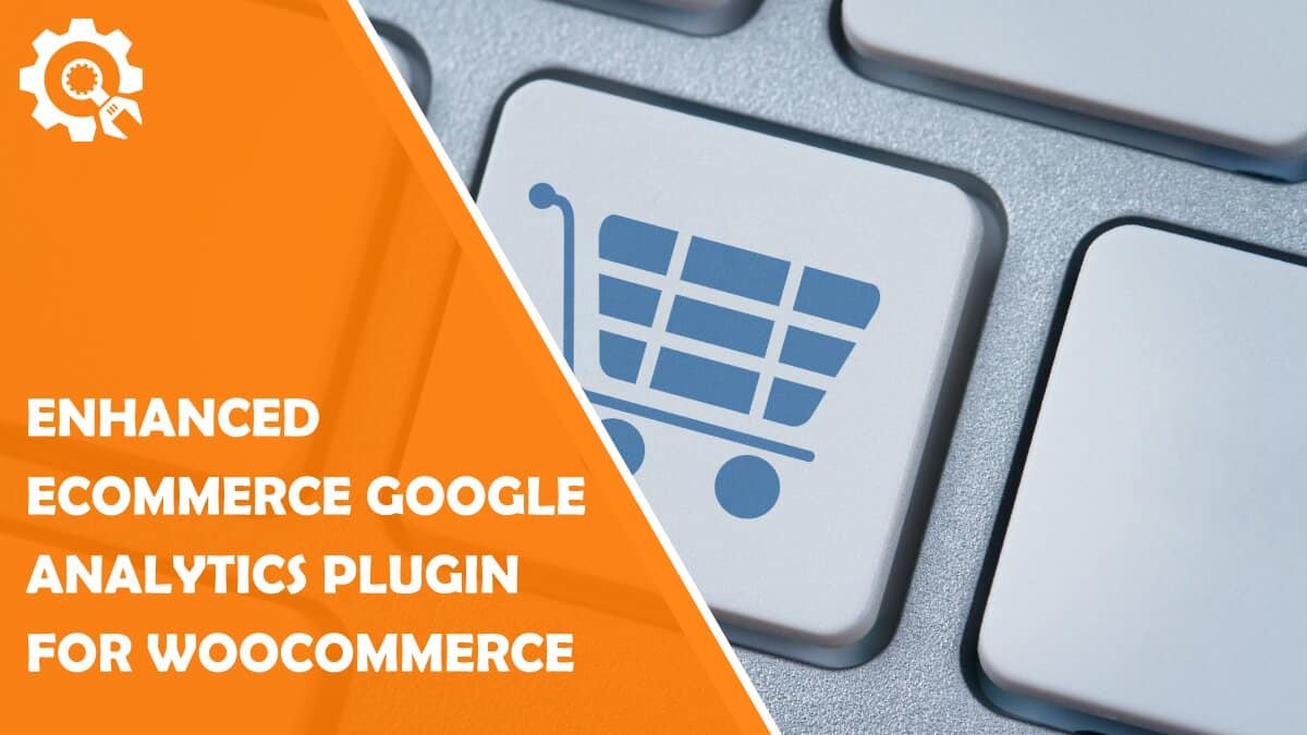 Read How to Scale Your Business Faster With Enhanced Ecommerce Google Analytics Plugin for WooCommerce