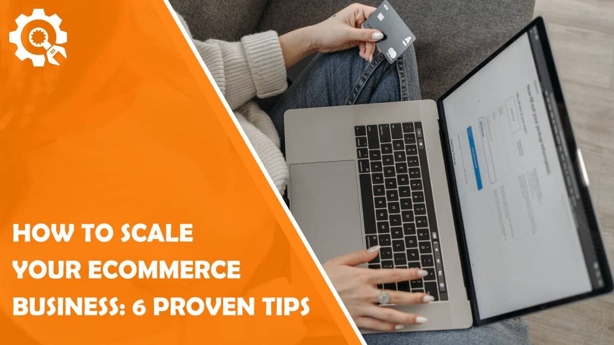 Read How to Scale Your eCommerce Business: 6 Proven Tips