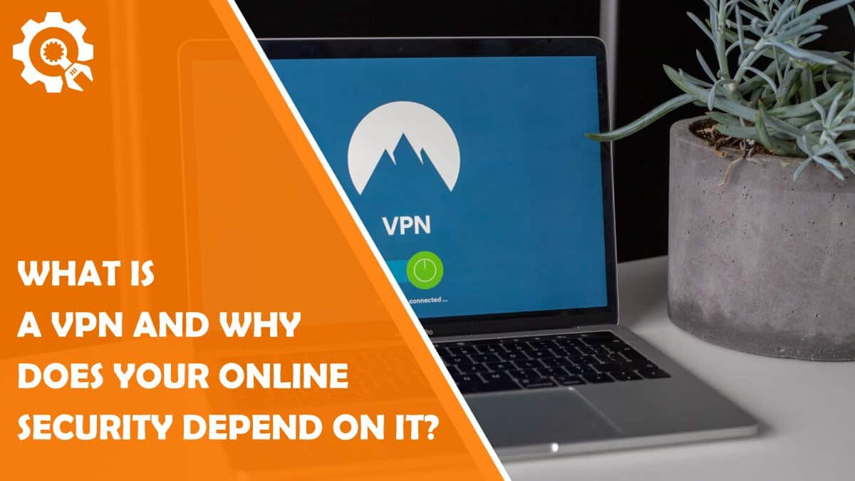 Read What Is a VPN and Why Does Your Online Security Depend on It?