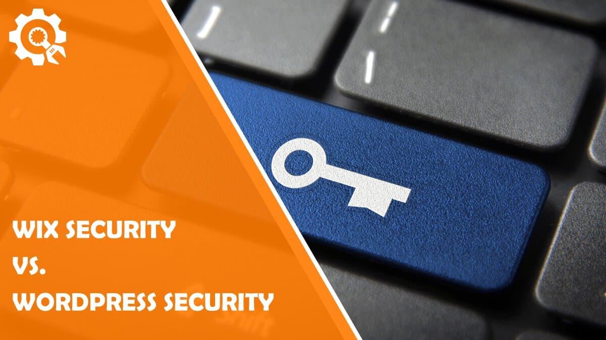 Read Wix Security Vs. WordPress Security