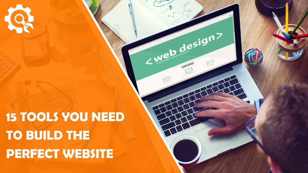 Read 15 Tools You Need to Build the Perfect Website