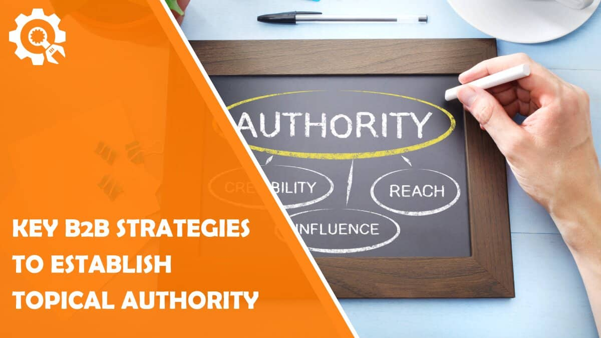 Read 3 Key B2B Strategies to Establish Topical Authority