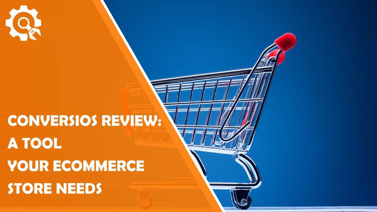Read Conversios Review: A Tool Your Ecommerce Store Needs
