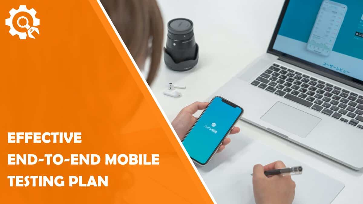 Read Key Things to Consider to Build an Effective End-To-End Mobile Testing Plan